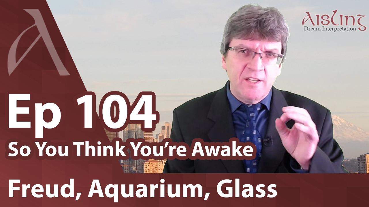 E104, Soapbox on Freud, Symbols: Aquarium, Glass Doors, Gifts, Dragons and Lions