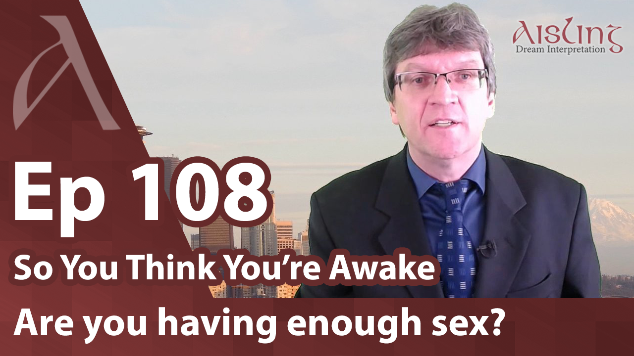E108, Are you having enough sex? Dreams will tell you!
